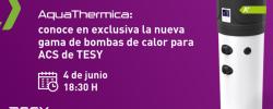 Webinar exclusivo para conocer la nueva gama de bombas de calor de TESY: AquaThermica